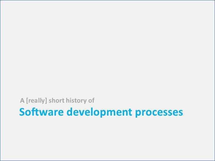 Software development processes<br />A [really] short history of <br />