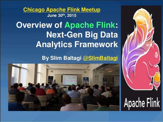 Overview of Apache Flink: Next-Gen Big Data Analytics Framework By Slim Baltagi @SlimBaltagi Chicago Apache Flink Meetup J...
