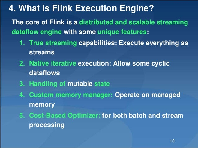 4. What is Flink Execution Engine? The core of Flink is a distributed and scalable streaming dataflow engine with some uni...