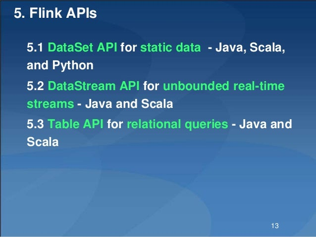 5. Flink APIs 5.1 DataSet API for static data - Java, Scala, and Python 5.2 DataStream API for unbounded real-time streams...