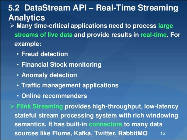 5.2 DataStream API – Real-Time Streaming Analytics  Many time-critical applications need to process large streams of live...