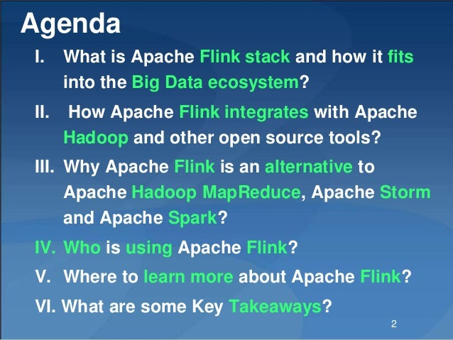 Agenda I. What is Apache Flink stack and how it fits into the Big Data ecosystem? II. How Apache Flink integrates with Apa...