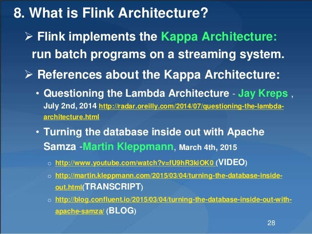 8. What is Flink Architecture?  Flink implements the Kappa Architecture: run batch programs on a streaming system.  Refe...