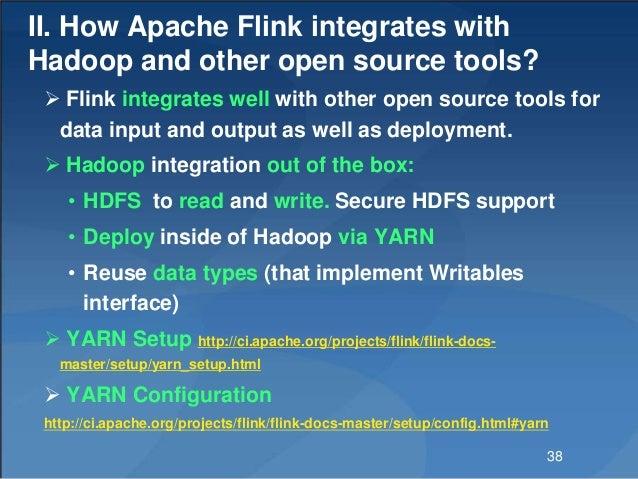 II. How Apache Flink integrates with Hadoop and other open source tools?  Flink integrates well with other open source to...