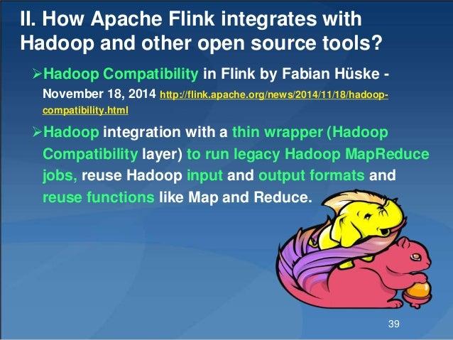II. How Apache Flink integrates with Hadoop and other open source tools? Hadoop Compatibility in Flink by Fabian Hüske - ...