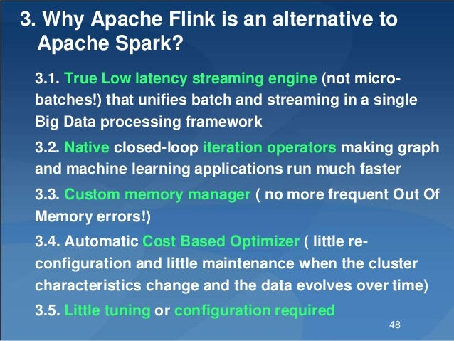 3. Why Apache Flink is an alternative to Apache Spark? 3.1. True Low latency streaming engine (not micro- batches!) that u...