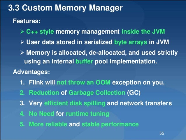3.3 Custom Memory Manager Features:  C++ style memory management inside the JVM  User data stored in serialized byte arr...