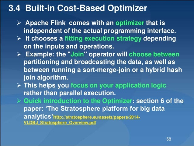 3.4 Built-in Cost-Based Optimizer  Apache Flink comes with an optimizer that is independent of the actual programming int...