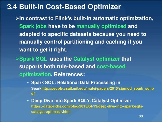 3.4 Built-in Cost-Based Optimizer In contrast to Flink's built-in automatic optimization, Spark jobs have to be manually ...