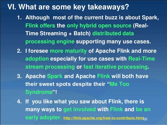 VI. What are some key takeaways? 1. Although most of the current buzz is about Spark, Flink offers the only hybrid open so...