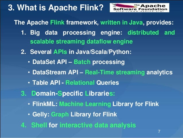 3. What is Apache Flink? The Apache Flink framework, written in Java, provides: 1. Big data processing engine: distributed...
