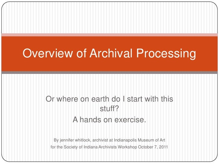 Overview of Archival Processing    Or where on earth do I start with this                  stuff?           A hands on exe...