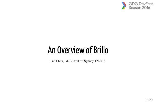 An Overview of Brillo BinChen,GDGDevFestSydney12/2016 1/22
