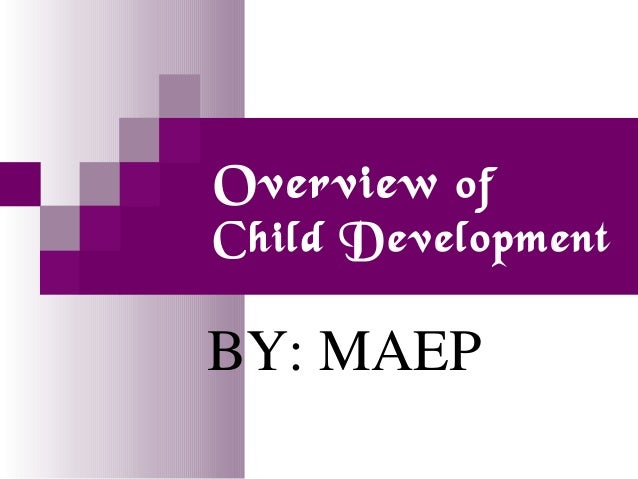 Overview of  Child Development  BY: MAEP
