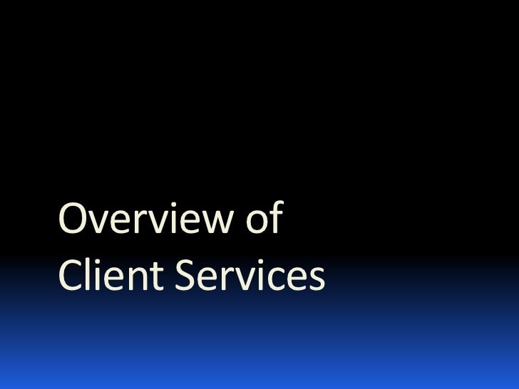 Overview of  Client Services
