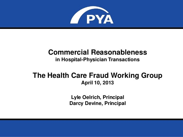 Page 0Commercial Reasonablenessin Hospital-Physician TransactionsThe Health Care Fraud Working GroupApril 10, 2013Lyle Oel...