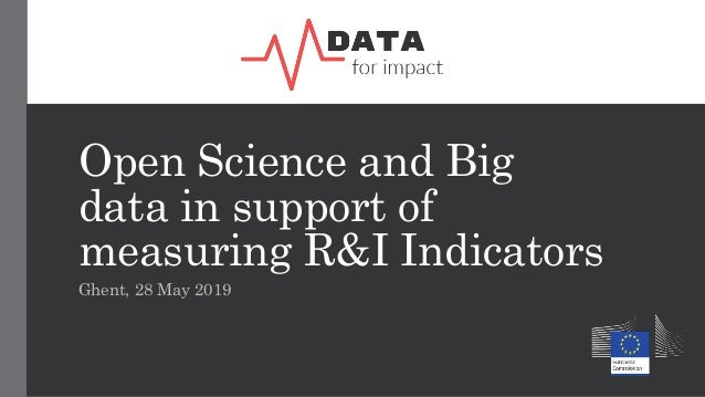 Open Science and Big data in support of measuring R&I Indicators Ghent, 28 May 2019