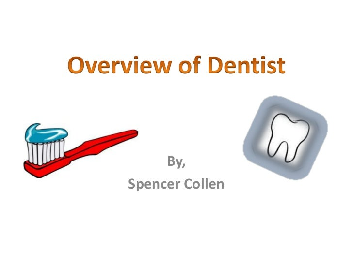 By, <br />Spencer Collen<br />Overview of Dentist<br />