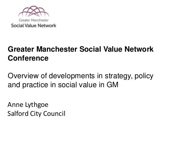 Anne Lythgoe Salford City Council Greater Manchester Social Value Network Conference Overview of developments in strategy,...
