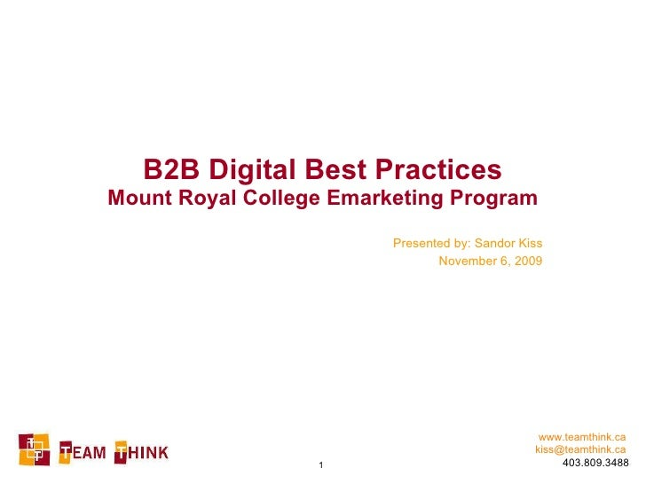 B2B Digital Best Practices Mount Royal College Emarketing Program Presented by: Sandor Kiss November 6, 2009