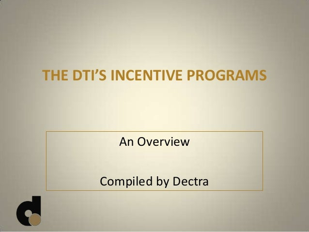 THE DTI'S INCENTIVE PROGRAMS An Overview Compiled by Dectra