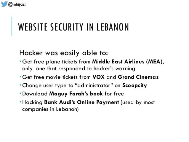 @mhijazi WEBSITE SECURITY IN LEBANON Hacker was easily able to:  Get free plane tickets from Middle East Airlines (MEA), ...