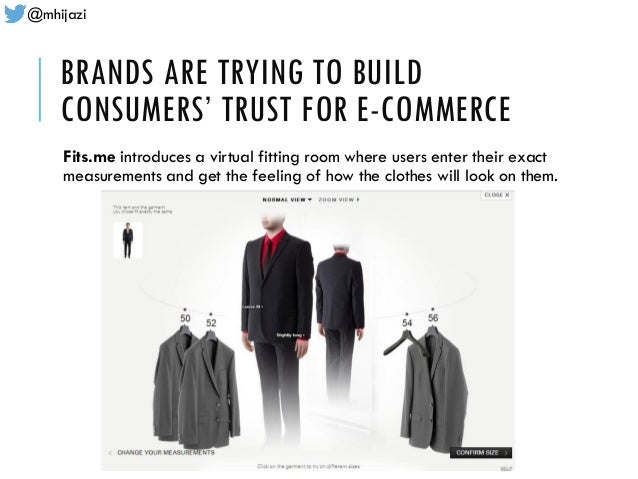 @mhijazi BRANDS ARE TRYING TO BUILD CONSUMERS' TRUST FOR E-COMMERCE Fits.me introduces a virtual fitting room where users ...