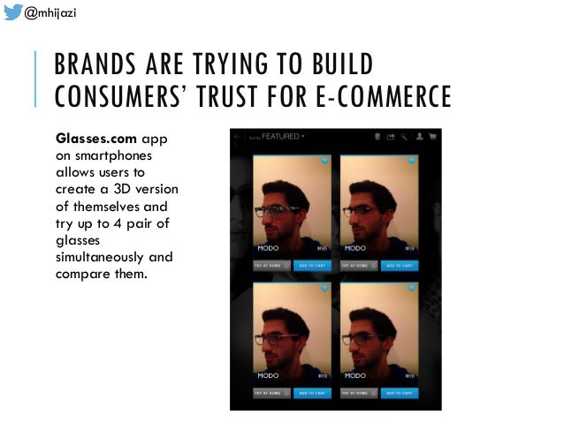 @mhijazi BRANDS ARE TRYING TO BUILD CONSUMERS' TRUST FOR E-COMMERCE Glasses.com app on smartphones allows users to create ...