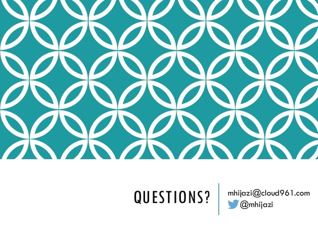 QUESTIONS? mhijazi@cloud961.com @mhijazi