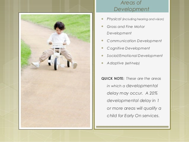 Areas of Development  Physical (including hearing and vision)  Gross and Fine Motor Development  Communication Developm...