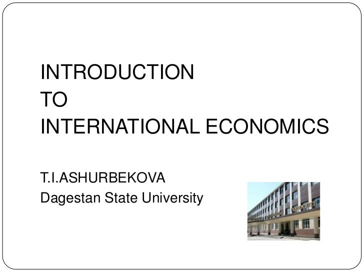 INTRODUCTION<br />TO<br />INTERNATIONAL ECONOMICS<br />T.I.ASHURBEKOVA<br />Dagestan State University<br />