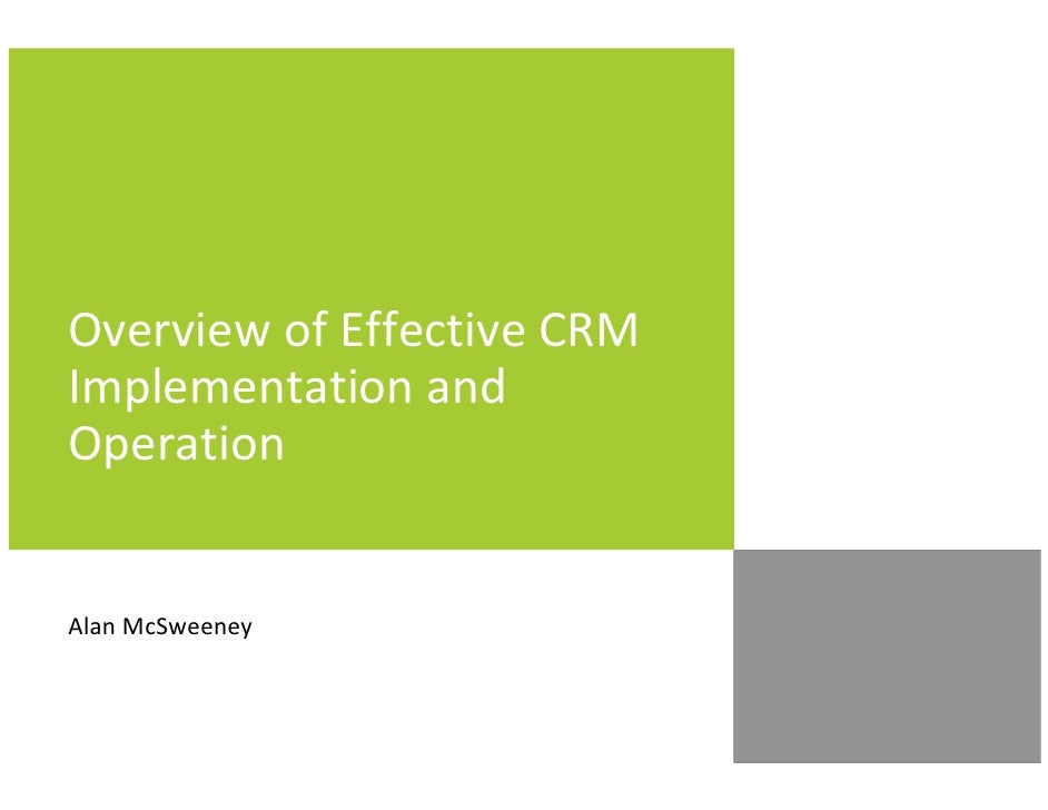 Overview of Effective CRM Implementation and Operation   Alan McSweeney