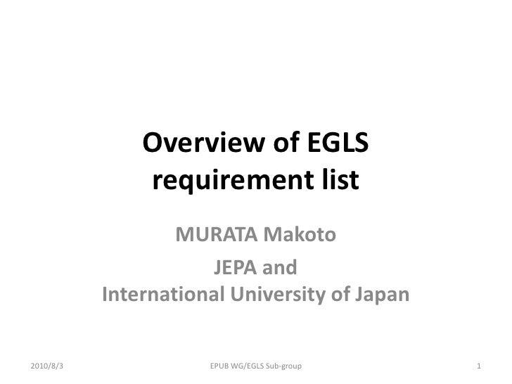 Overview of EGLS requirement list<br />MURATA Makoto<br />JEPA and International University of Japan<br />1<br />EPUB WG/E...