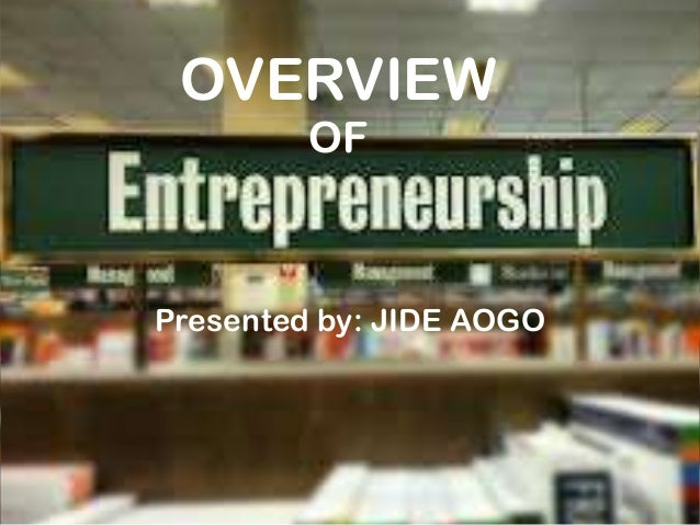 OVERVIEW OF Presented by: JIDE AOGO