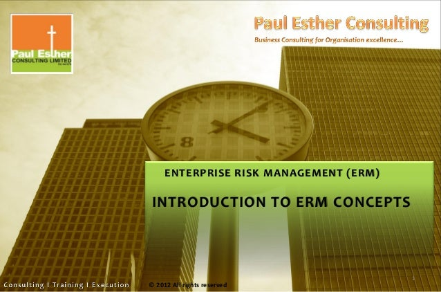 ENTERPRISE RISK MANAGEMENT (ERM) © 2012 All rights reserved INTRODUCTION TO ERM CONCEPTS 1