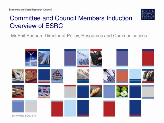 Committee and Council Members InductionOverview of ESRCMr Phil Sooben, Director of Policy, Resources and Communications