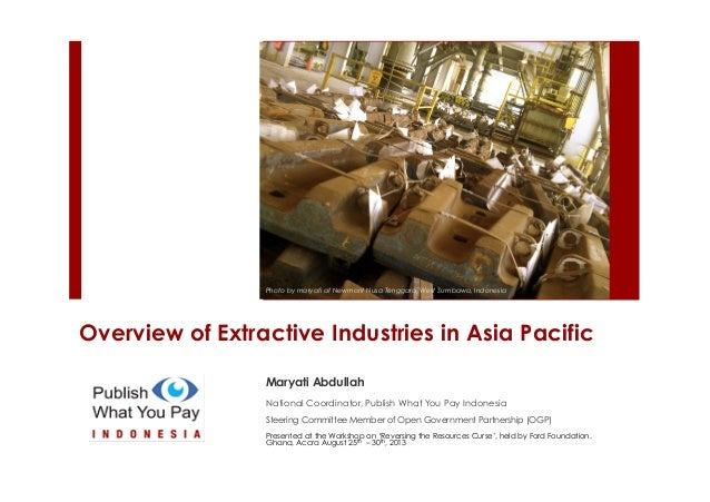 Overview of Extractive Industries in Asia Pacific Maryati Abdullah National Coordinator, Publish What You Pay Indonesia St...