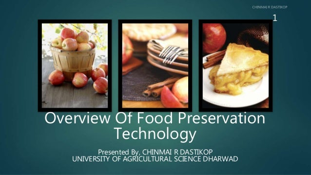 Overview Of Food Preservation Technology Presented By, CHINMAI R DASTIKOP UNIVERSITY OF AGRICULTURAL SCIENCE DHARWAD 1