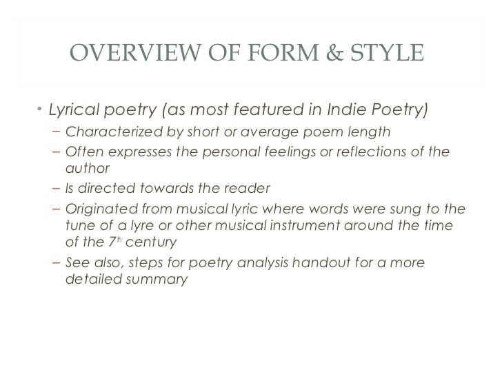 OVERVIEW OF FORM & STYLE• Lyrical poetry (as most featured in Indie Poetry)  – Characterized by short or average poem leng...