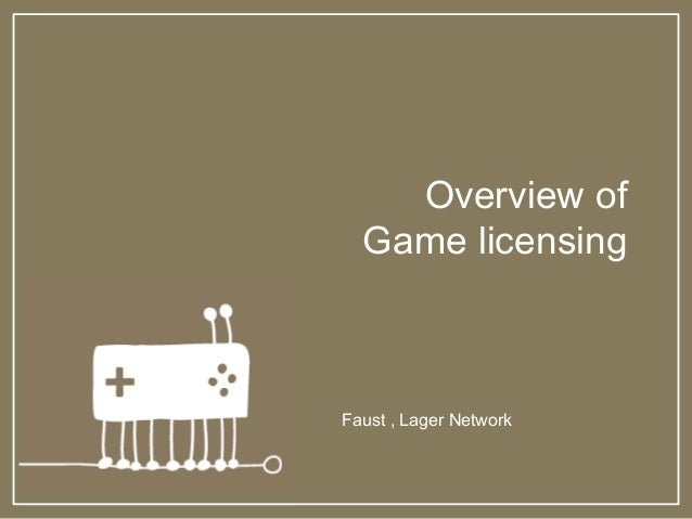 Overview of Game licensing Faust , Lager Network