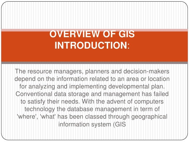 OVERVIEW OF GIS             INTRODUCTION:The resource managers, planners and decision-makersdepend on the information rela...