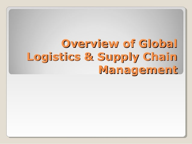Overview of GlobalOverview of Global Logistics & Supply ChainLogistics & Supply Chain ManagementManagement