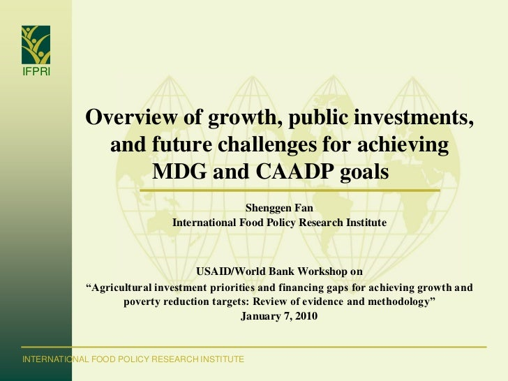IFPRI            Overview of growth, public investments,              and future challenges for achieving                 ...