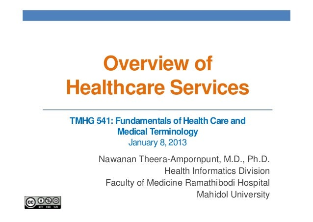 Overview ofHealthcare ServicesTMHG 541: Fundamentals of Health Care and          Medical Terminology             January 8...