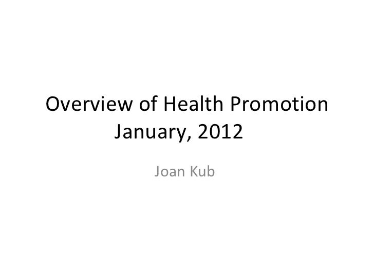 Overview of Health Promotion January, 2012  Joan Kub