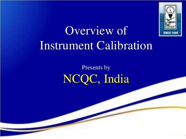 Overview of  Instrument Calibration  Presents by  NCQC, India