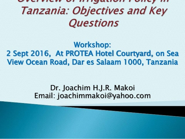 Workshop: 2 Sept 2016, At PROTEA Hotel Courtyard, on Sea View Ocean Road, Dar es Salaam 1000, Tanzania Dr. Joachim H.J.R. ...