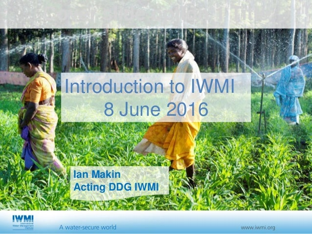 Cover slide option 1 Title Ian Makin Acting DDG IWMI Introduction to IWMI 8 June 2016