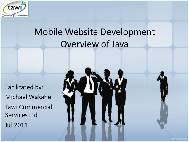 Mobile Website Development Overview of Java Facilitated by: Michael Wakahe Tawi Commercial Services Ltd Jul 2011