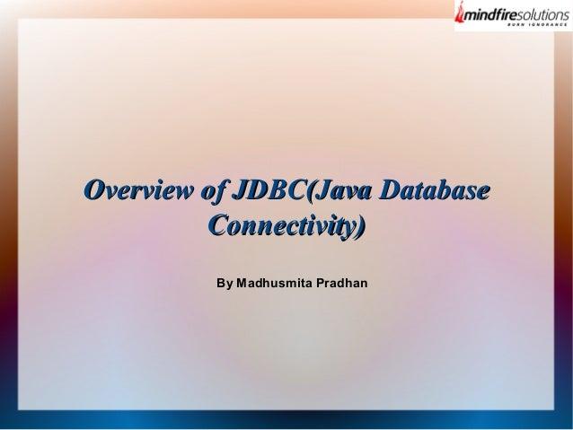 Overview of JDBC(Java Database Connectivity) By Madhusmita Pradhan